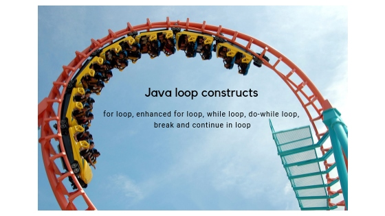 Java loop constructs: for loop, enhanced for loop, while loop, do-while loop, break and continue in loop